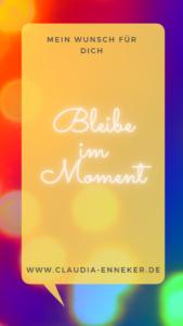 Denn nur der Moment ist der Augenblick, in dem wir etwas bewirken können.